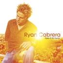 Take It All Away (Digital Album Exclusive) (U.S. Version)/Ryan Cabrera