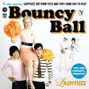 "Bouncy Ball - 7"" # 1/Ladyfuzz"