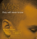 They Will Never Know/Mats