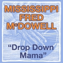 Drop Down Mama (The Blues Roll On)/Mississippi Fred McDowell