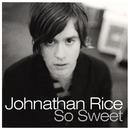 So Sweet/Johnathan Rice