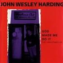 God Made Me Do It: The Christmas EP/John Wesley Harding
