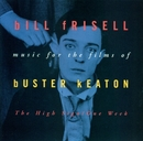 Music For The Films Of Buster Keaton: The High Sign/One Week/Bill Frisell