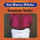 Hmmmm Baby (The Seduction Selection)/Fat Harry White And The Love Limited Orchestra