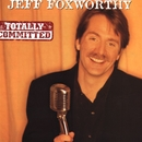 Totally Committed/Jeff Foxworthy