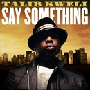 Say Something/Talib Kweli