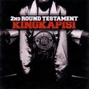 2nd Round Testament/King Kapisi