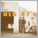 Hit By a Train: The Best of Old 97's/Old 97's