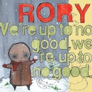 We're Up To No Good, We're Up To No Good/Rory