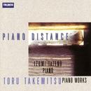 Toru Takemitsu : Piano Distance/Izumi Tateno