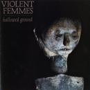 Hallowed Ground/Violent Femmes