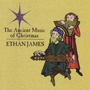 The Ancient Music Of Christmas/Ethan James