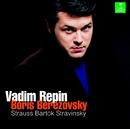 Strauss, Stravinsky & Bartók : Violin Sonatas/Vadim Repin & Boris Berezovsky