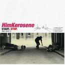 Start Stop/Him Kerosene