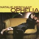 Ophelia/Natalie Merchant