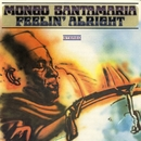 Feelin' Alright/Mongo Santamaria