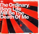 Life Will Be The Death Of Me/The Ordinary Boys