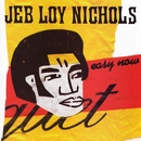 Easy Now/Jeb Loy Nichols