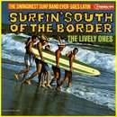 Surfin' South Of The Border/The Lively Ones/The Surf Mariachis