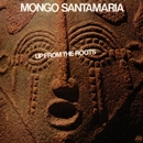 Up From The Roots/Mongo Santamaria
