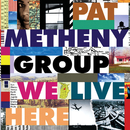 We Live Here/Pat Metheny Group