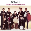 If I Should Fall From Grace With God (Expanded)/The Pogues