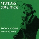 Martians, Come Back!/Shorty Rogers & His Giants