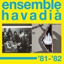 Ensemble Havadià '81-'82/Ensemble Havadià '81-'82