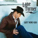Let You Go/Lane Turner