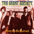 Born To Be Burned/The Great! Society