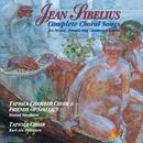 Jean Sibelius: Complete Choral Songs/Tapiola Chamber Choir and Tapiola Choir