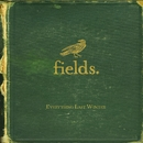 Everything Last Winter/Fields