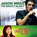 The Beauty In Ugly [Ugly Betty Version]/Jason Mraz
