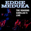 The Roaring Cadillac's Live/Eddie Meduza