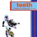 I Was A Teenage Tree/Teeth