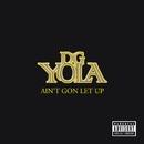 Ain't Gon Let Up Digivinyl/DG Yola