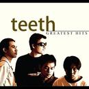 Greatest Hits/Teeth