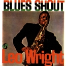 Blues Shout/Leo Wright