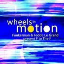 Wheels In Motion/Funkerman & Fedde Le Grand Present 'F To The F'
