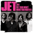 Put Your Money Where Your Mouth Is/Jet