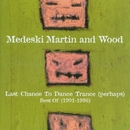 Last Chance To Dance Trance (Perhaps): Best Of (1991-1996)/Medeski, Martin & Wood