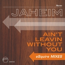 Ain't Leavin Without You  [eSquire Mixes]/Jaheim
