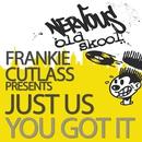 You Got It/Frankie Cutlass Presents Just Us