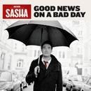 Good News On A Bad Day/Sasha
