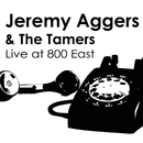 Live at 800 East/Jeremy Aggers And The Tamers
