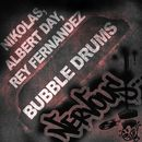 Bubble Drums/Nikolas, Albert Day, Rey Fernandez