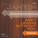 Ain't Leavin Without You [Remixes]/Jaheim