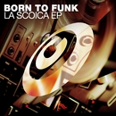 La Scoica EP/Born To Funk