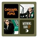 Morning Rain E. P./Chocolate Puma