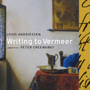 Writing to Vermeer/Louis Andriessen